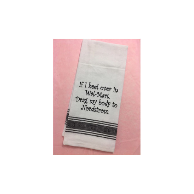 If I keel over in Wal-Mart, Drag my body to Nordstrom Tea Towel